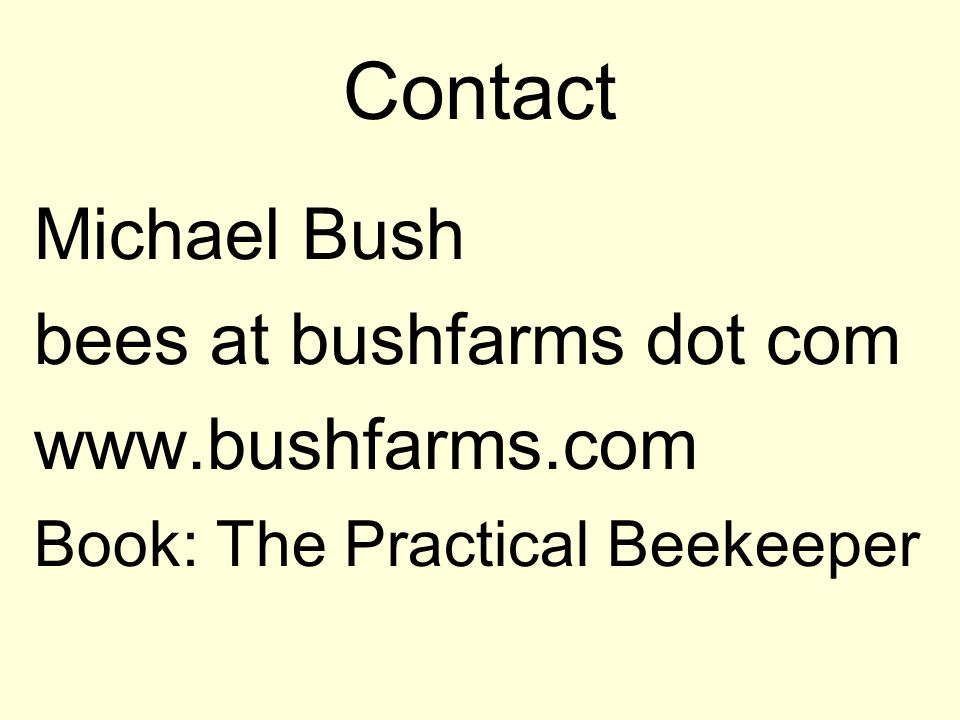 Contact Michael Bush bees at bushfarms dot com www.bushfarms.com