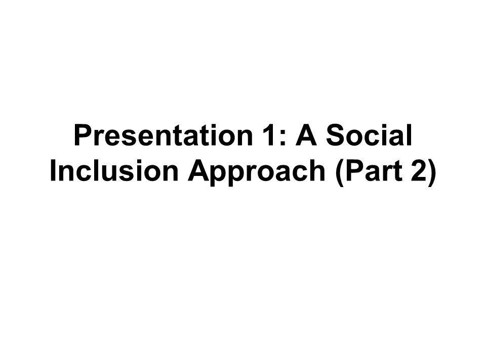 Presentation 1: A Social Inclusion Approach (Part 2)