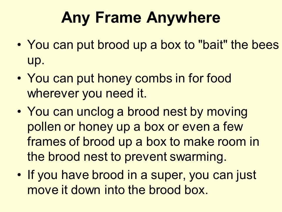 Any Frame Anywhere You can put brood up a box to bait the bees up.