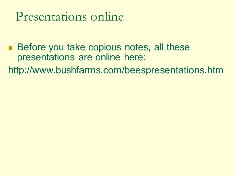 Presentations online Before you take copious notes, all these presentations are online here: