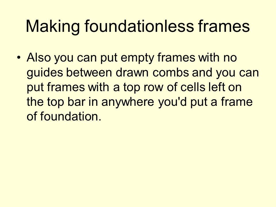 Making foundationless frames