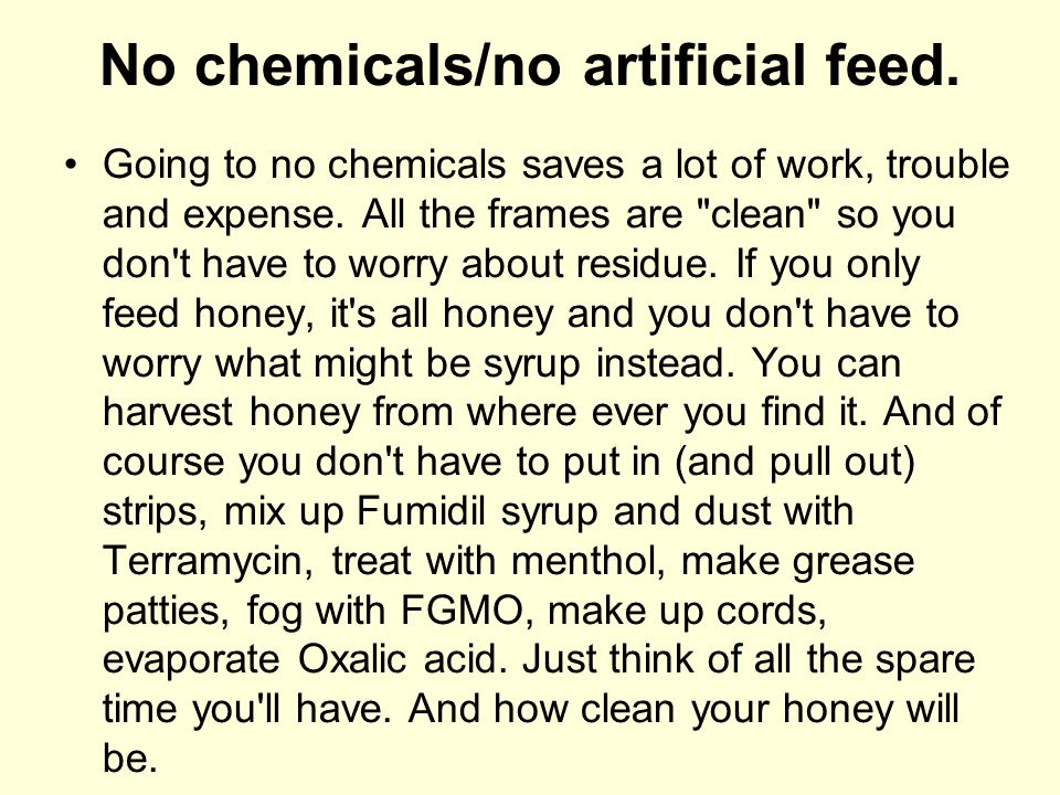 No chemicals/no artificial feed.