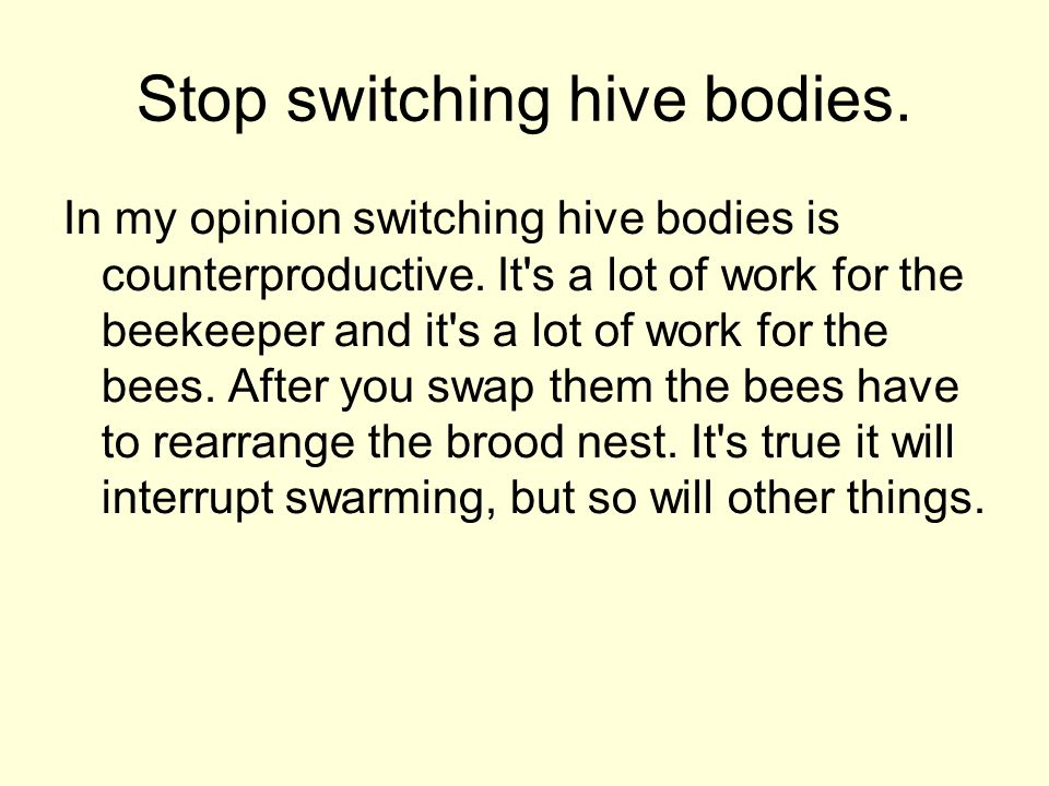 Stop switching hive bodies.