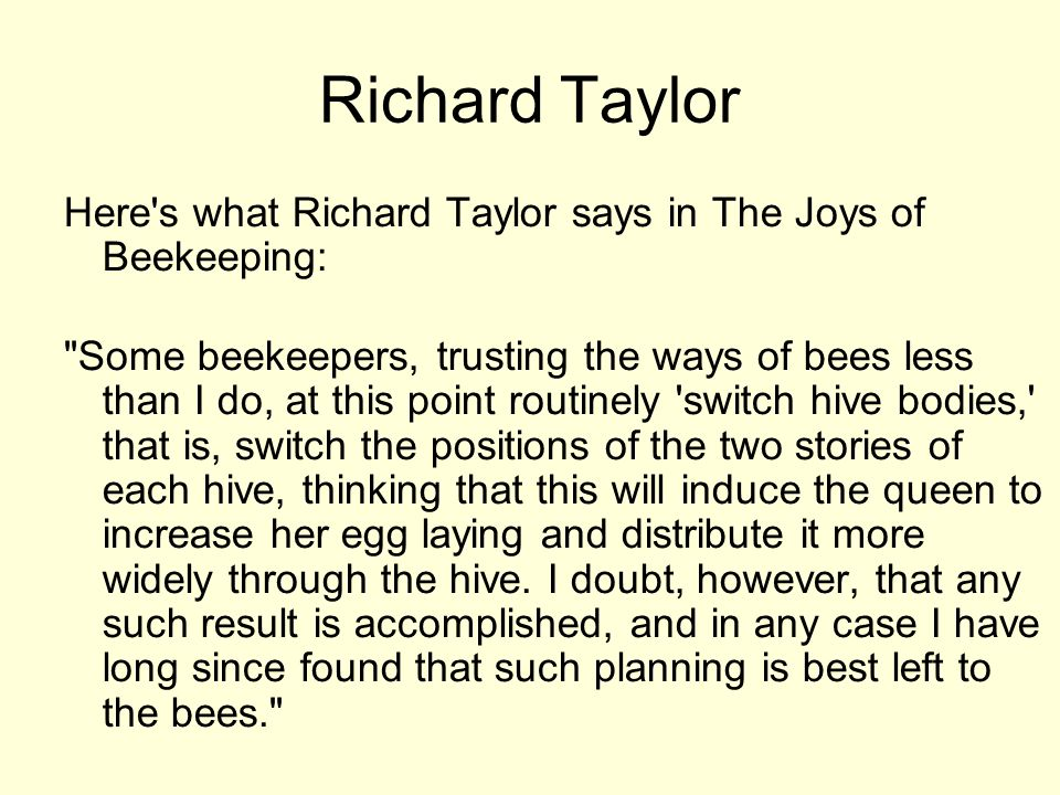 Richard Taylor Here s what Richard Taylor says in The Joys of Beekeeping: