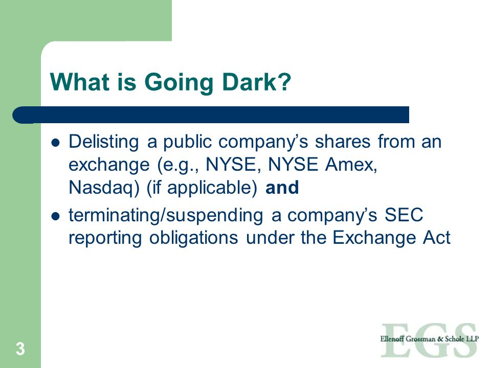 What is Going Dark Delisting a public company's shares from an exchange (e.g., NYSE, NYSE Amex, Nasdaq) (if applicable) and.