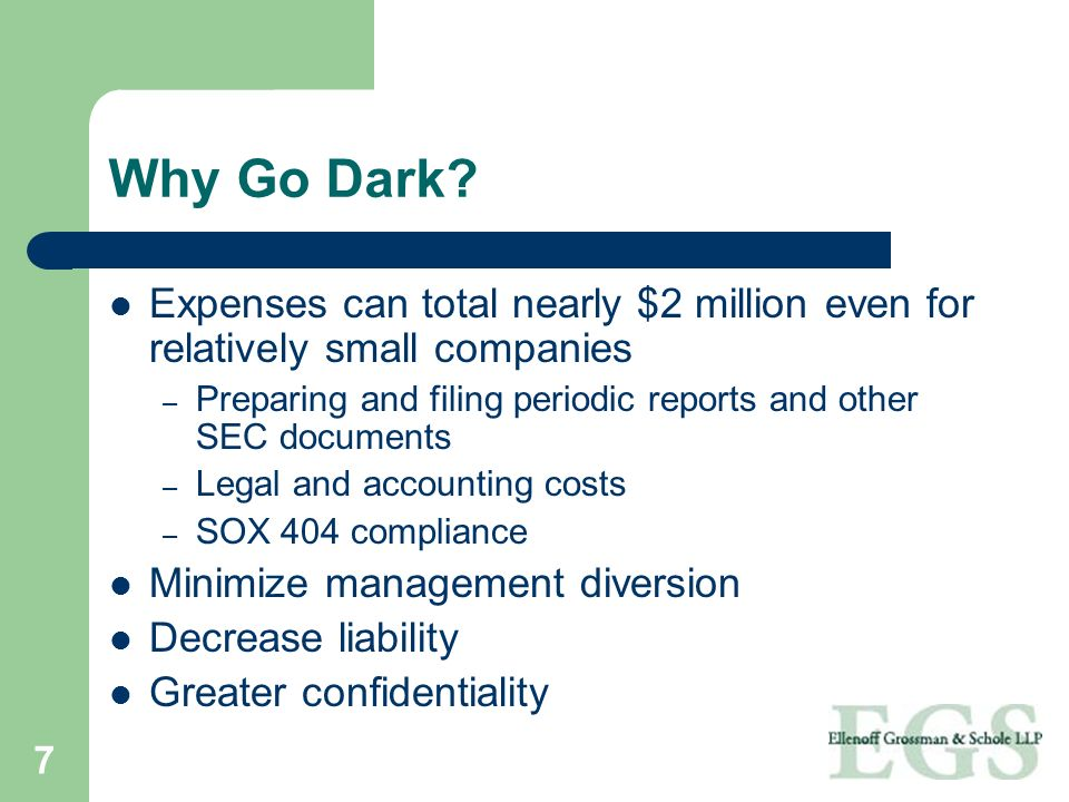 Why Go Dark Expenses can total nearly $2 million even for relatively small companies. Preparing and filing periodic reports and other SEC documents.