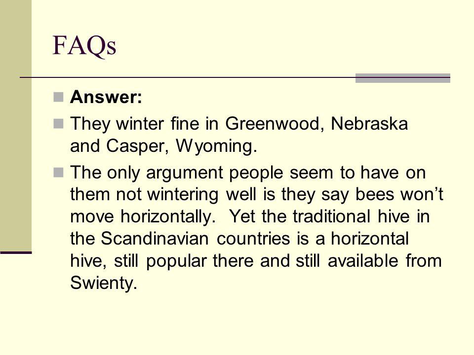 FAQs Answer: They winter fine in Greenwood, Nebraska and Casper, Wyoming.