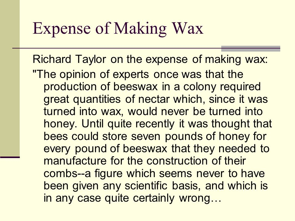 Expense of Making Wax Richard Taylor on the expense of making wax: