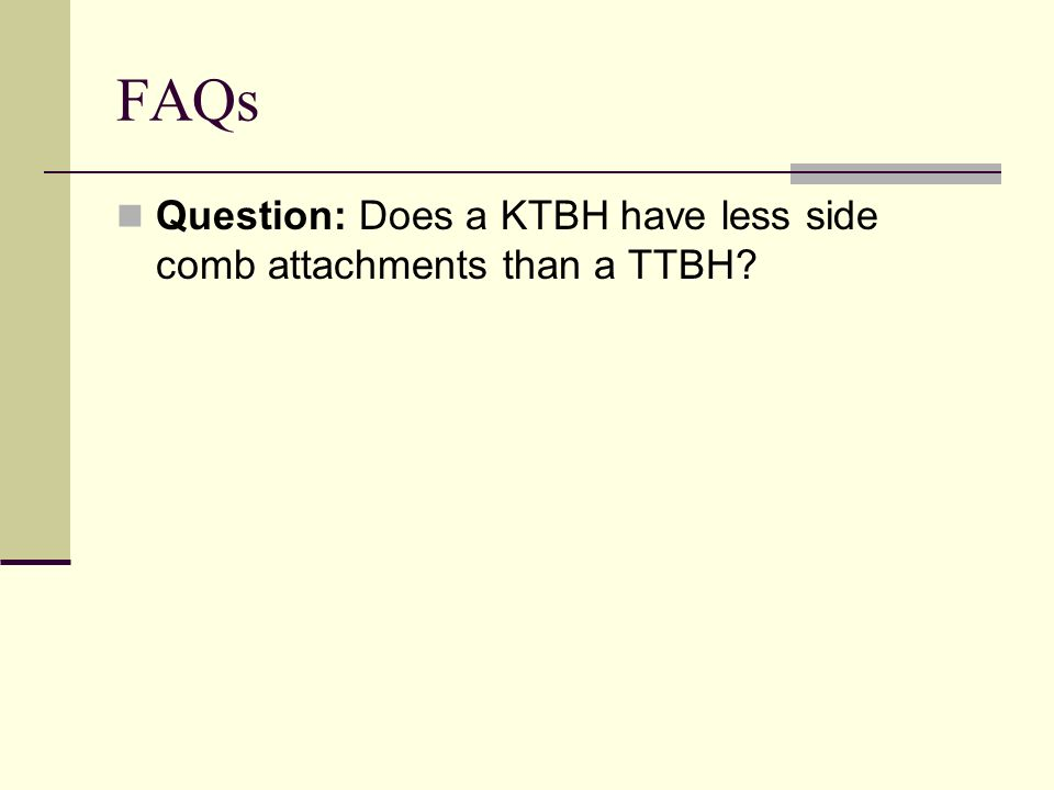 FAQs Question: Does a KTBH have less side comb attachments than a TTBH