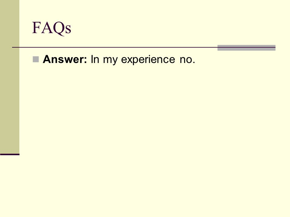 FAQs Answer: In my experience no.
