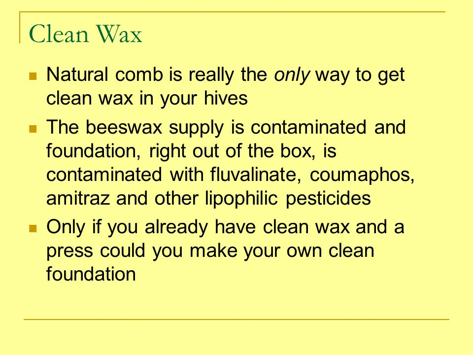 Clean Wax Natural comb is really the only way to get clean wax in your hives.