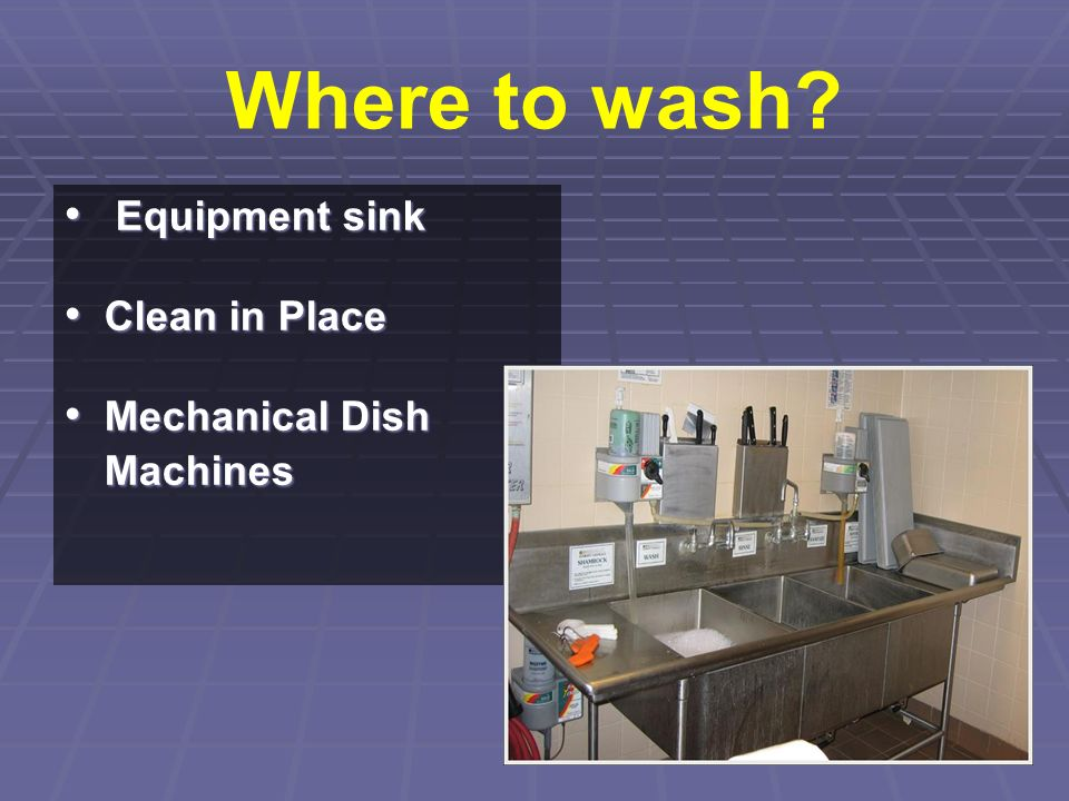 Where to wash Equipment sink Clean in Place Mechanical Dish Machines
