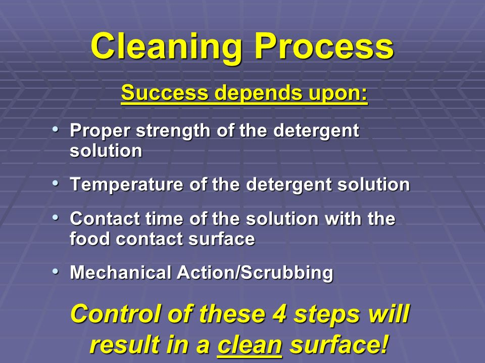 Control of these 4 steps will result in a clean surface!