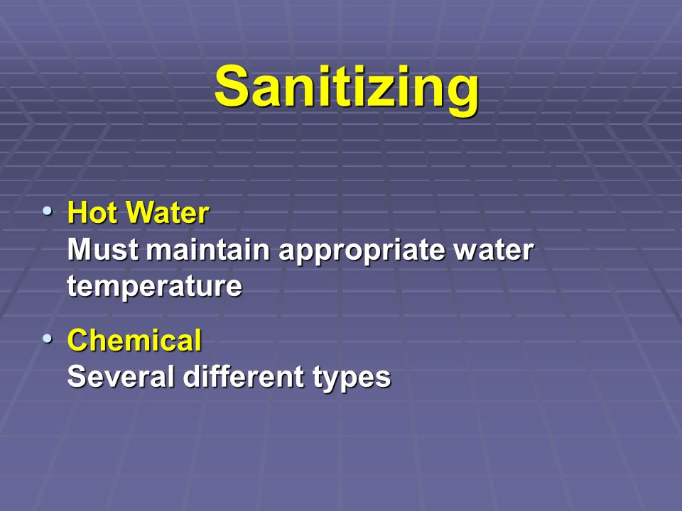 Sanitizing Hot Water Must maintain appropriate water temperature