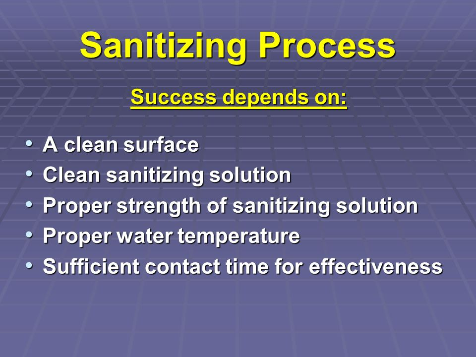 Sanitizing Process Success depends on: A clean surface