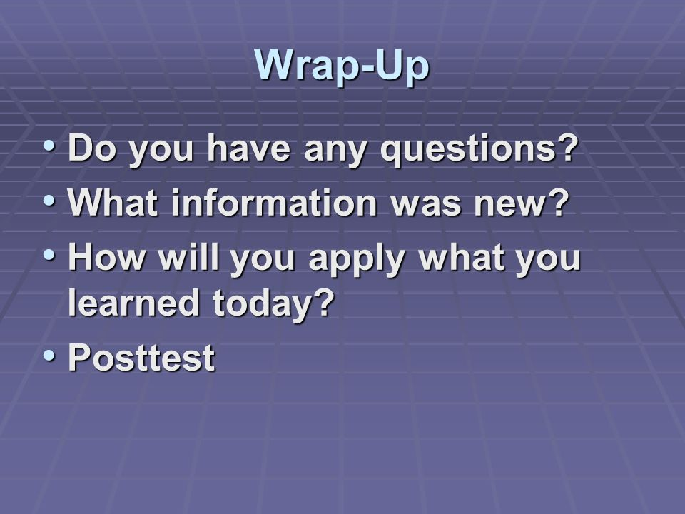 Wrap-Up Do you have any questions What information was new