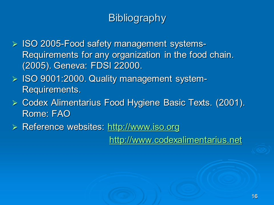 Bibliography ISO 2005-Food safety management systems-Requirements for any organization in the food chain. (2005). Geneva: FDSI 22000.