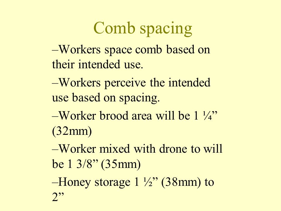 Comb spacing Workers space comb based on their intended use.