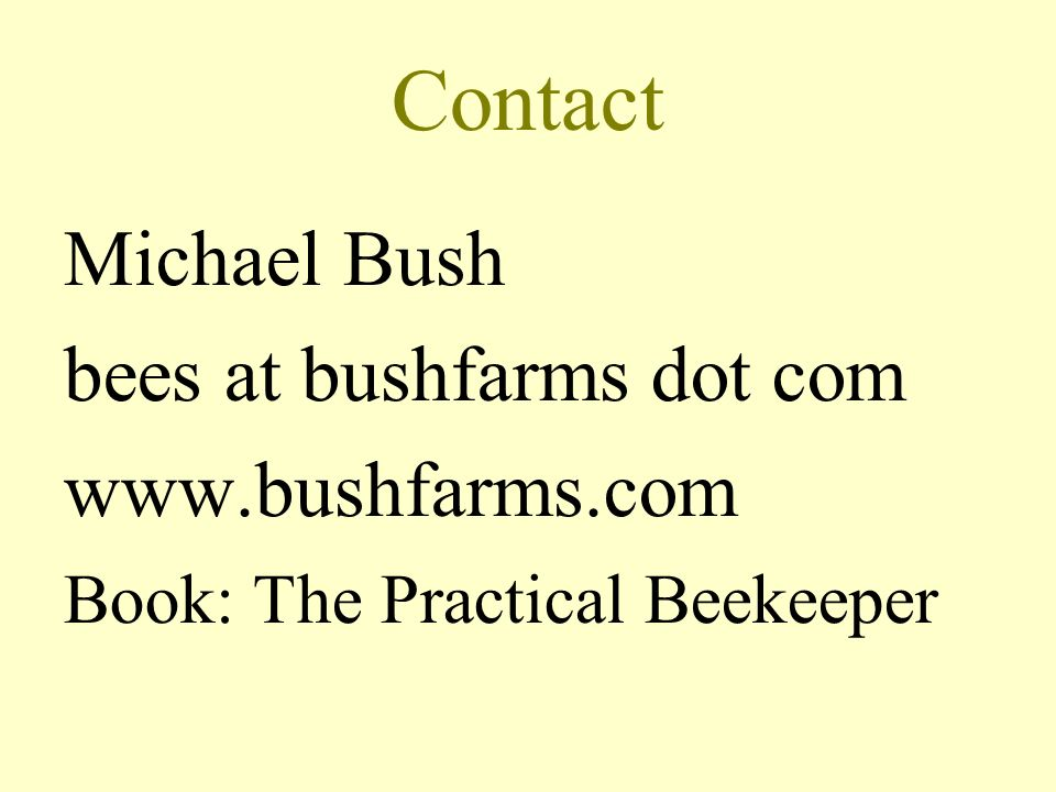 Contact Michael Bush bees at bushfarms dot com www.bushfarms.com
