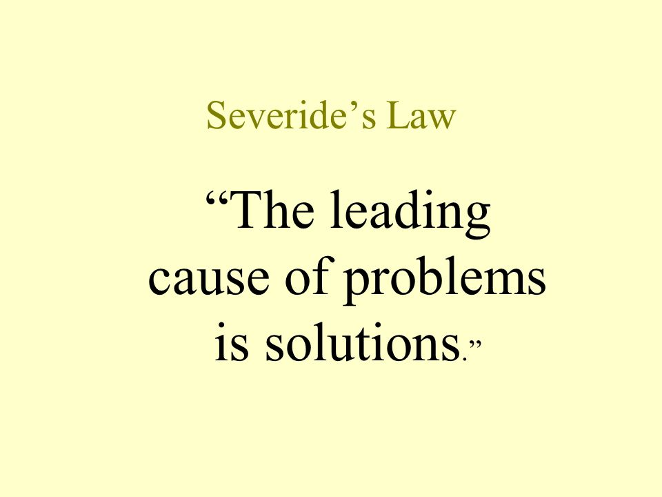 The leading cause of problems is solutions.