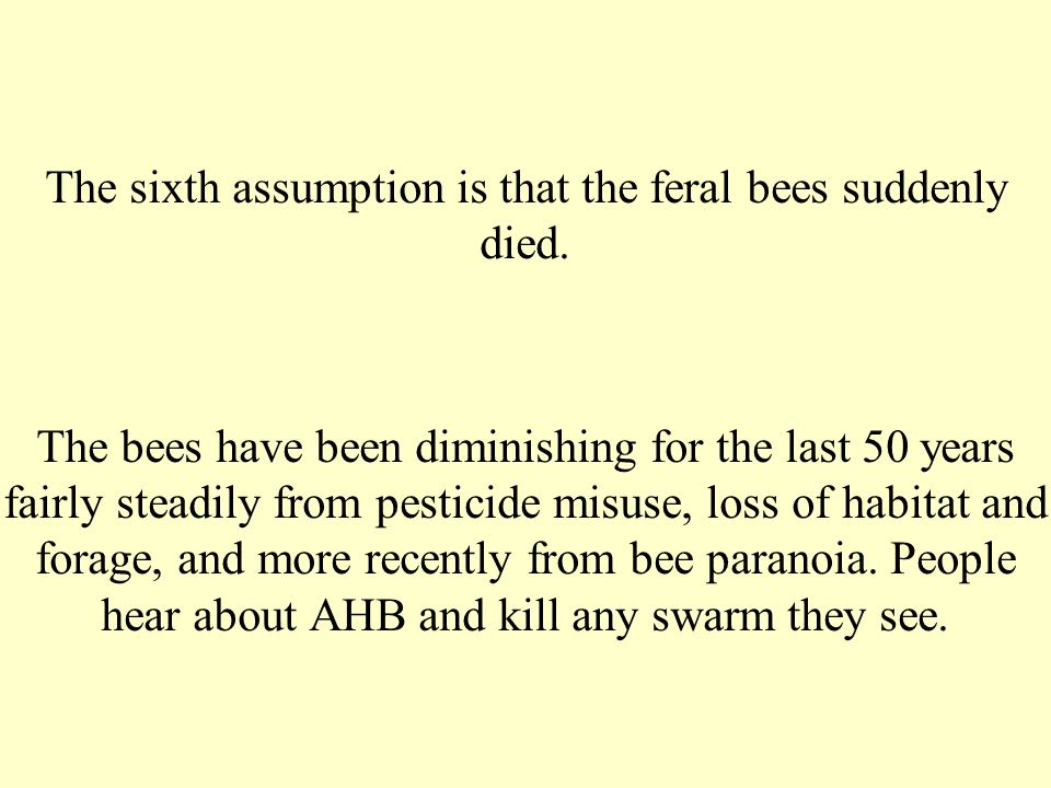The sixth assumption is that the feral bees suddenly died.