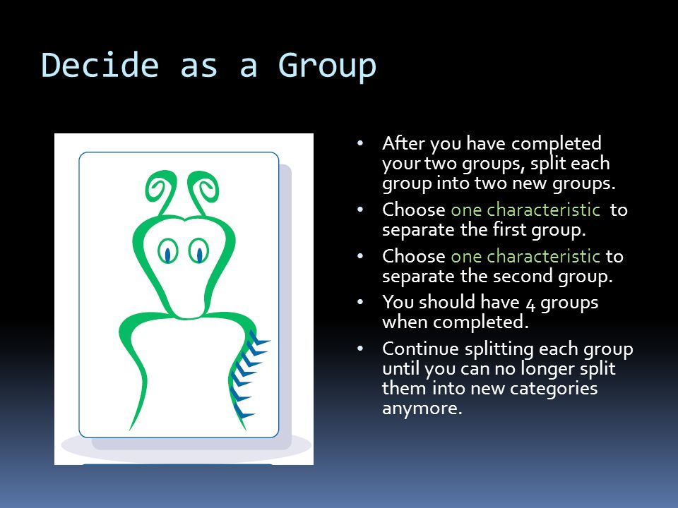 Decide as a Group After you have completed your two groups, split each group into two new groups.