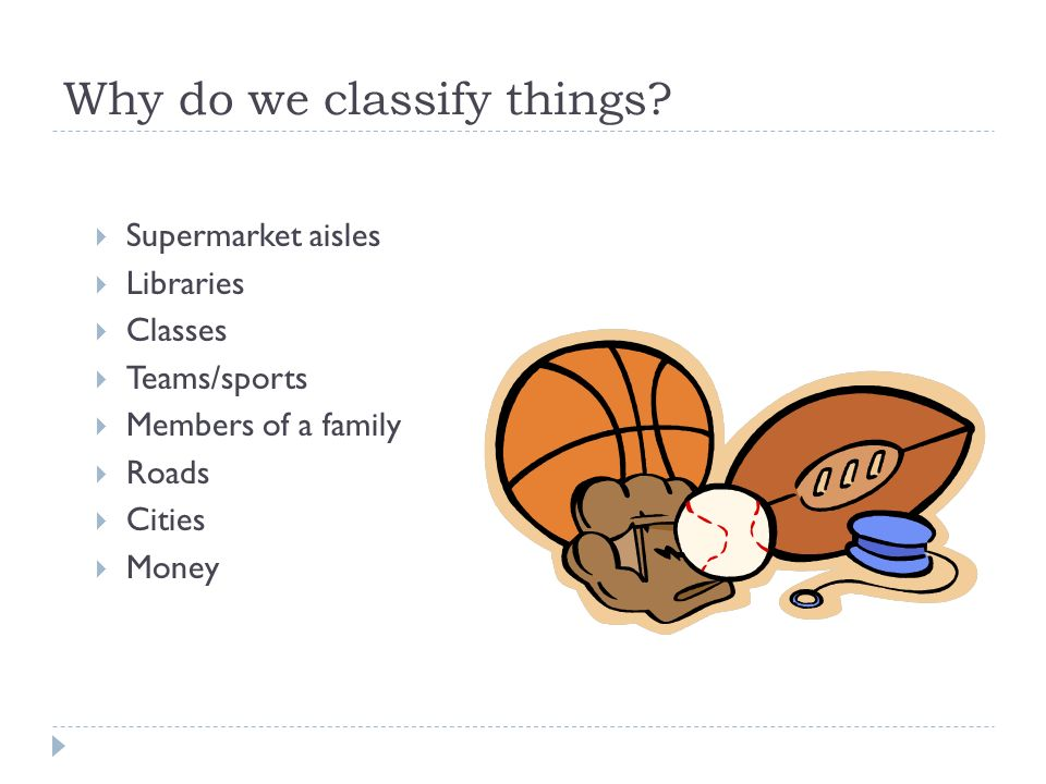 Why do we classify things