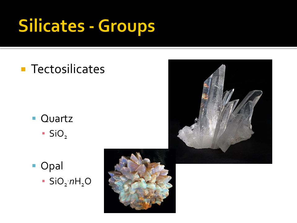 Silicates - Groups Tectosilicates Quartz SiO2 Opal SiO2.nH2O