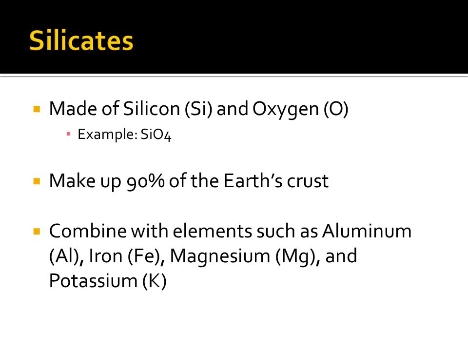 Silicates Made of Silicon (Si) and Oxygen (O)