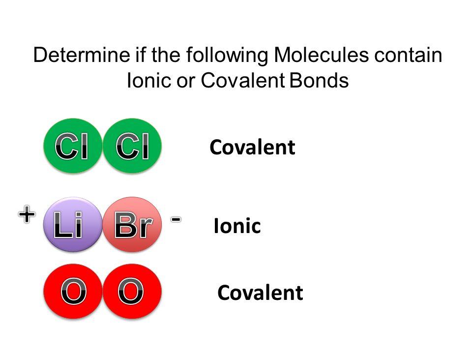 Cl Cl + - Li Br O O Covalent Ionic Covalent