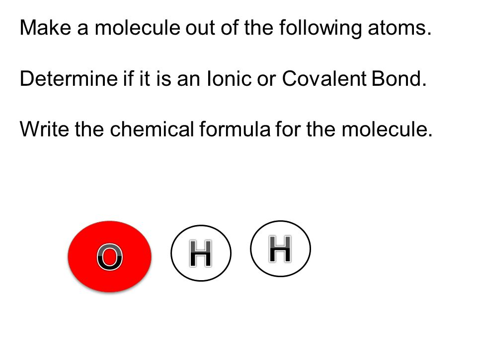H H O Make a molecule out of the following atoms.