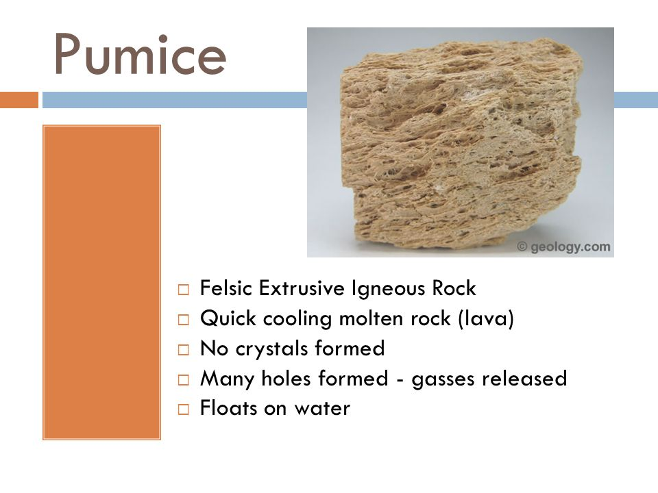 Pumice Felsic Extrusive Igneous Rock Quick cooling molten rock (lava)