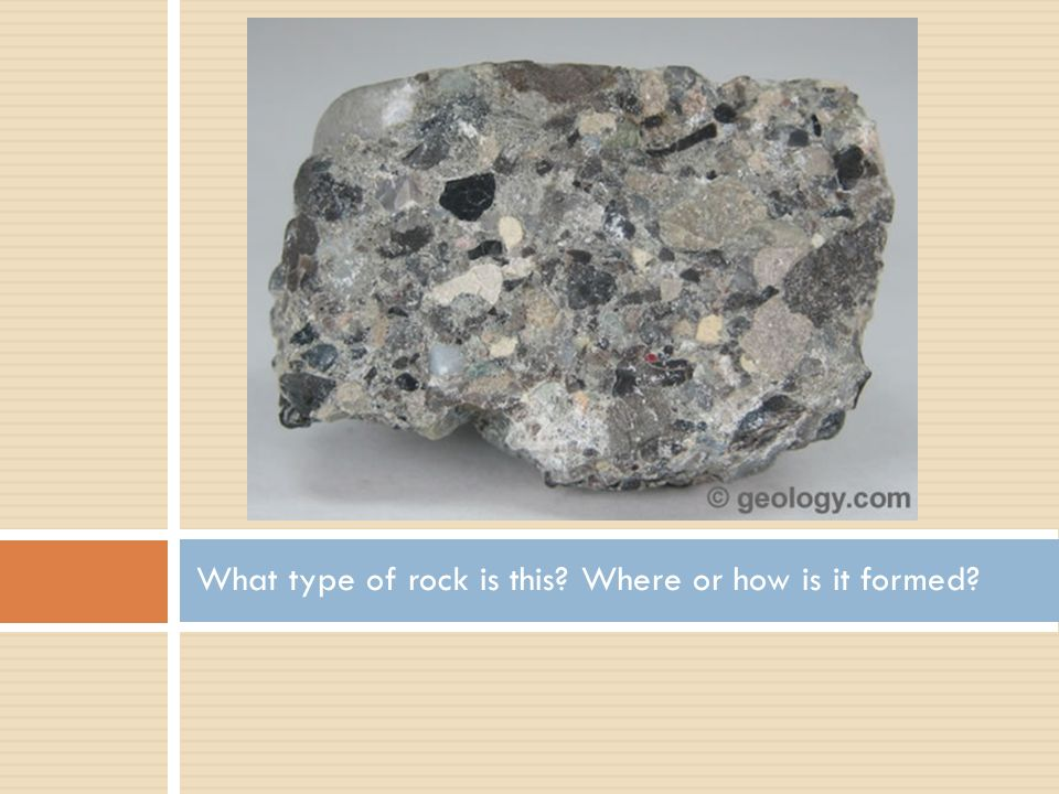 What type of rock is this Where or how is it formed