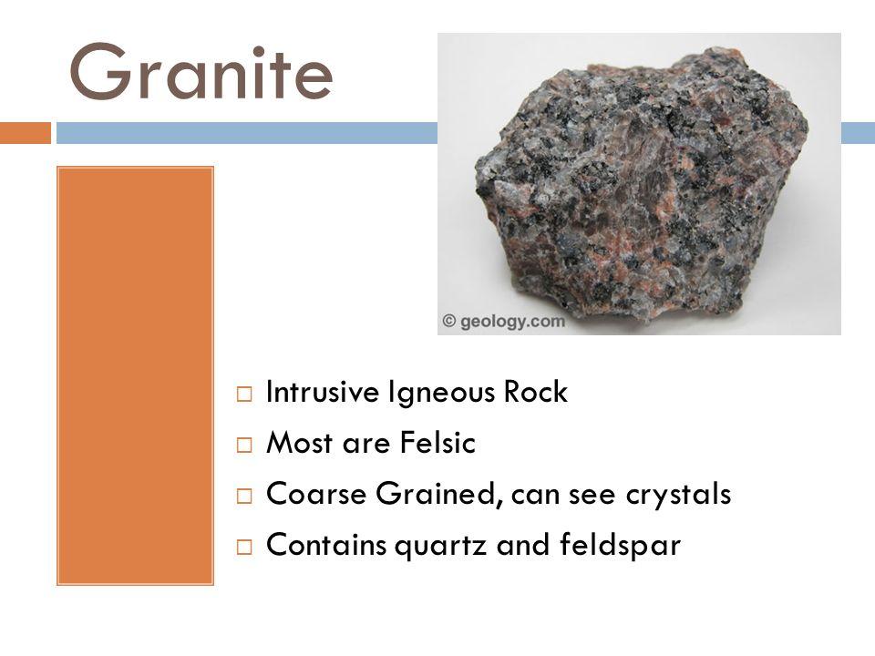 Granite Intrusive Igneous Rock Most are Felsic