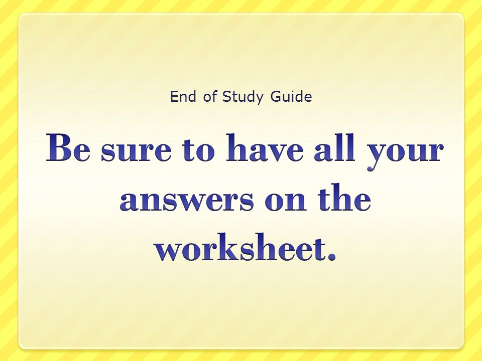 Be sure to have all your answers on the worksheet.