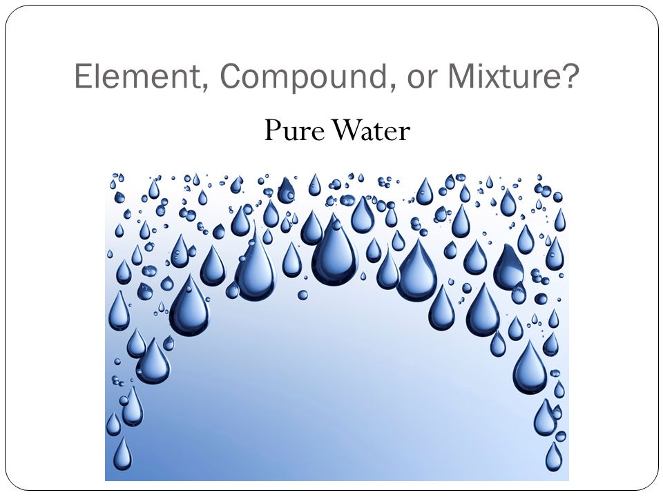 Element, Compound, or Mixture