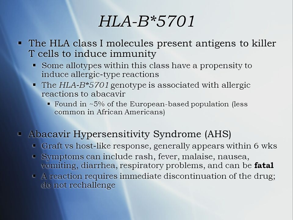 HLA-B*5701 The HLA class I molecules present antigens to killer T cells to induce immunity.