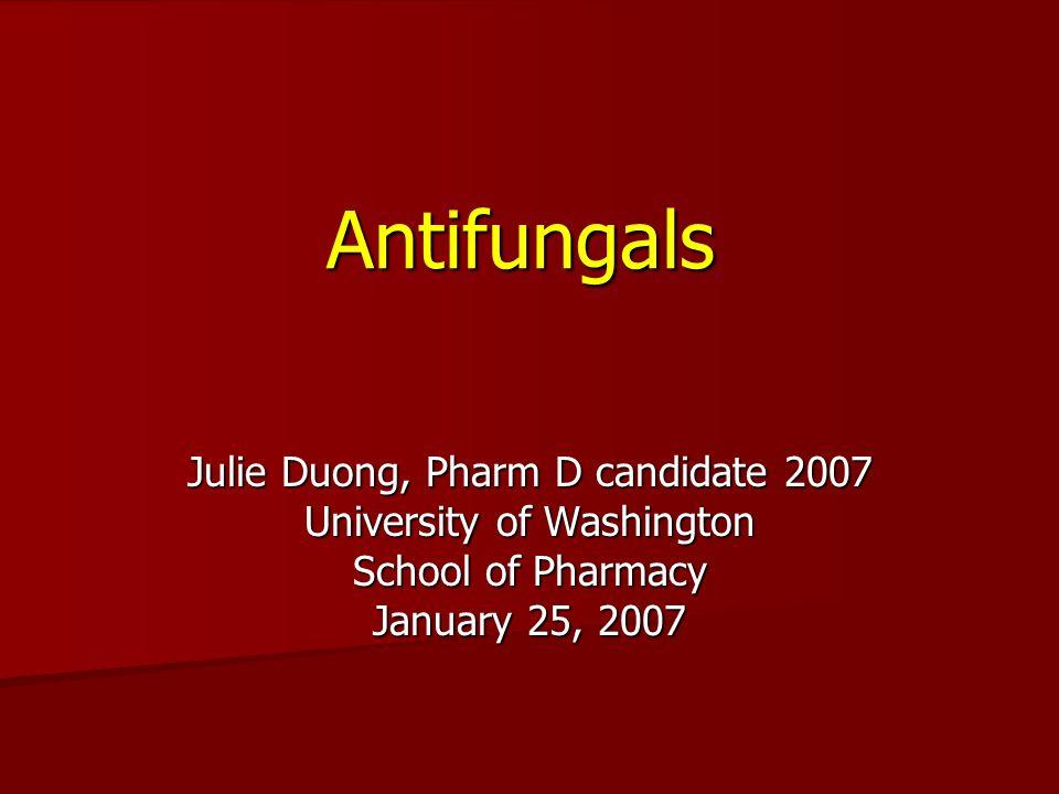 Antifungals Julie Duong, Pharm D candidate 2007