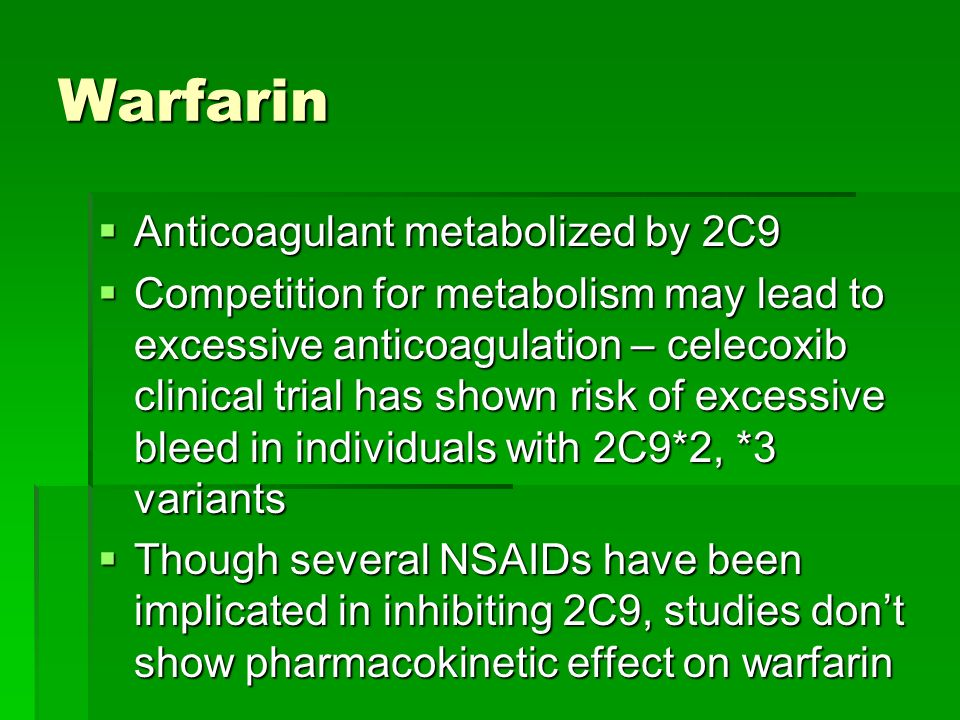 Warfarin Anticoagulant metabolized by 2C9