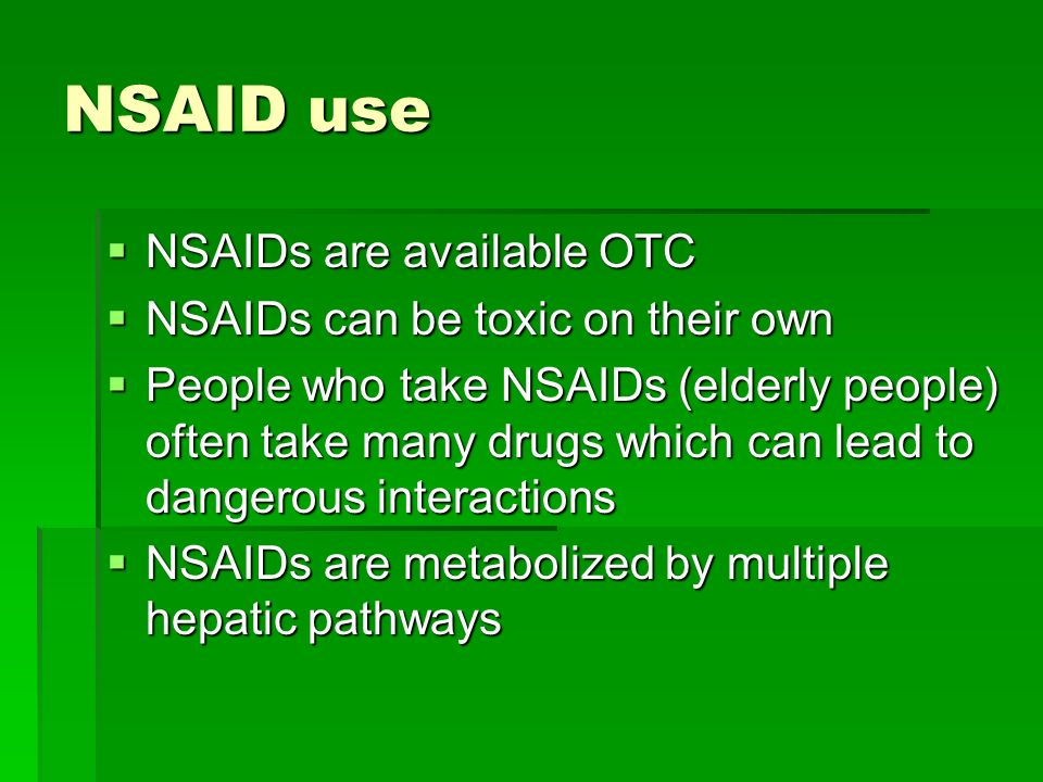 NSAID use NSAIDs are available OTC NSAIDs can be toxic on their own