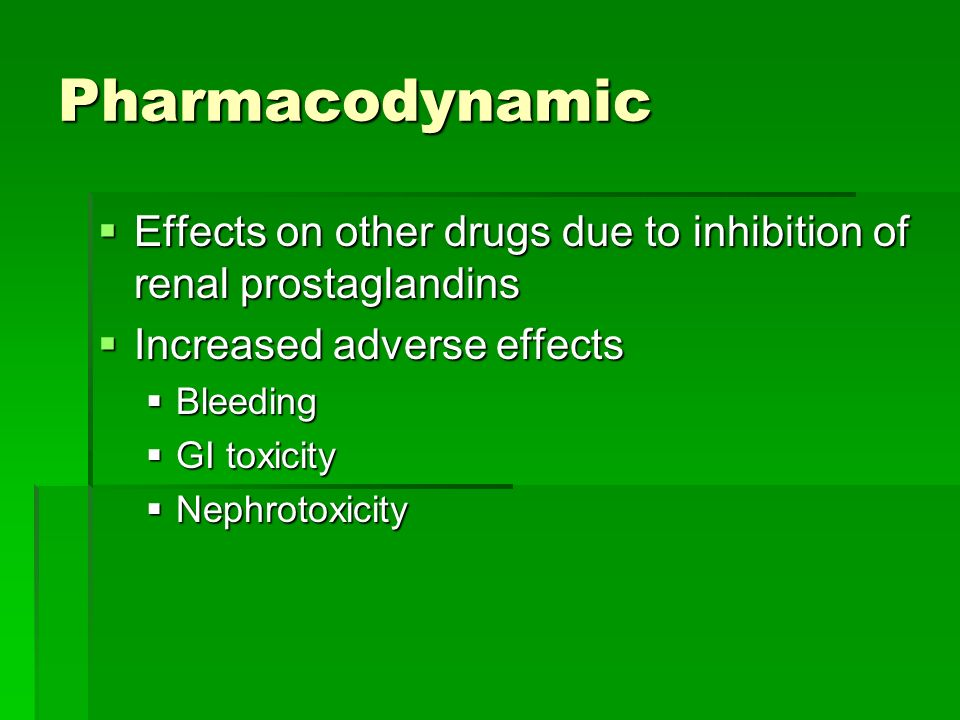Pharmacodynamic Effects on other drugs due to inhibition of renal prostaglandins. Increased adverse effects.