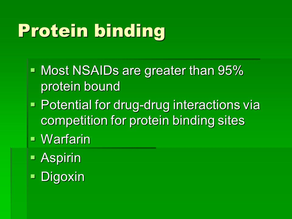 Protein binding Most NSAIDs are greater than 95% protein bound