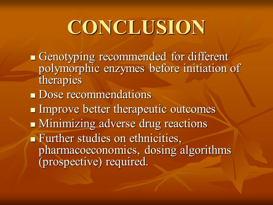 CONCLUSION Genotyping recommended for different polymorphic enzymes before initiation of therapies.