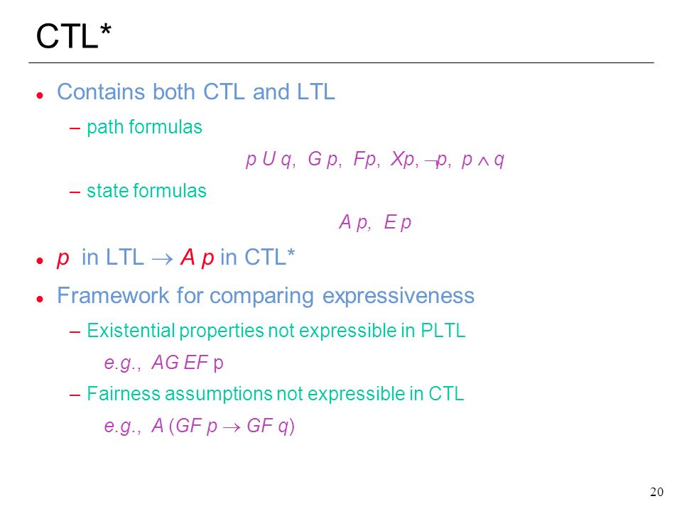 CTL* Contains both CTL and LTL p in LTL ® A p in CTL*