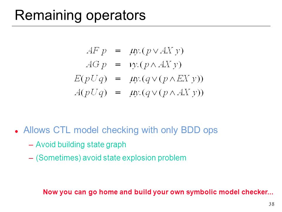 Remaining operators Allows CTL model checking with only BDD ops