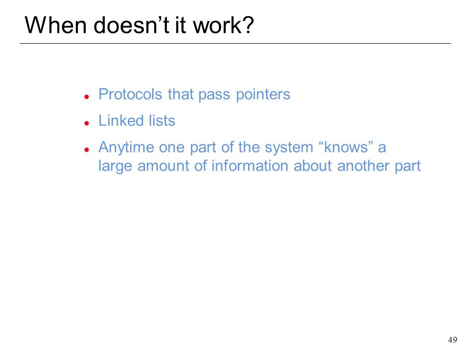 When doesn't it work Protocols that pass pointers Linked lists