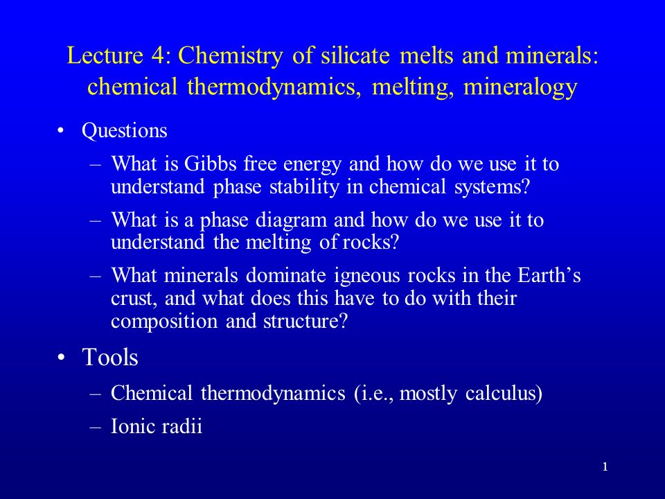 Lecture 4: Chemistry of silicate melts and minerals: chemical thermodynamics, melting, mineralogy