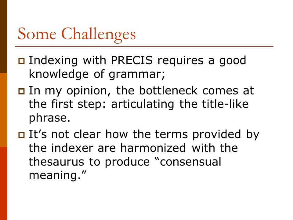 Some Challenges Indexing with PRECIS requires a good knowledge of grammar;
