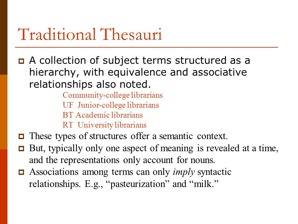 Traditional Thesauri A collection of subject terms structured as a hierarchy, with equivalence and associative relationships also noted.