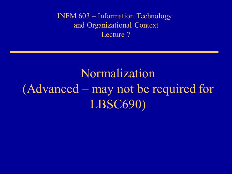 Normalization (Advanced – may not be required for LBSC690)